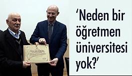 Prof. Dr. Celal Tarakçı, Neden bir öğretmen üniversitesi yok?