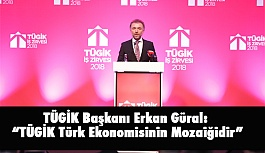 """TÜGİK Başkanı Erkan Güral: """"TÜGİK Türk Ekonomisinin Mozaiğidir"""""""