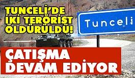 Tunceli'de çatışma devam ediyor, 2 terörist öldürüldü
