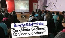 """Ümraniye Belediyesinden """"Çanakkale Geçilmez"""" 3D Sinema Gösterimi"""