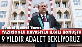 Avukat Kemal Yavuz, Yazıcıoğlu davasında önemli iddialarda bulundu