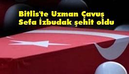 Bitlis'te Uzman Çavuş Sefa İzbudak şehit oldu