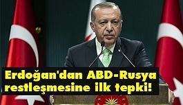 Erdoğan'dan ABD-Rusya restleşmesine ilk tepki!