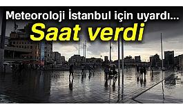 Meteoroloji'den sağanak yağış uyarısı (İstanbul İçin Saat Verdi)