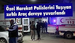 Özel Harekat Polislerini Taşıyan zırhlı Araç dereye yuvarlandı