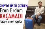 CHP'de Liste Dışı Kalan Erdem'e Şok: Yurt dışına Çıkamadı...