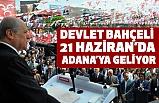 Devlet Bahçeli, 21 Haziran'da Adana'ya Geliyor