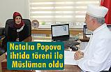 Natalıa Popova  ihtida töreni ile Müslüman oldu