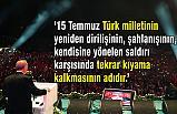 15 Temmuz, Türk Milletinin Yeniden Dirilişinin, Şahlanışının Adıdır