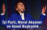 İyi Parti, Meral Akşener ve Genel Başkanlık