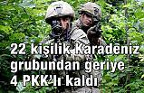 Karadeniz'de O gruptan geriye 4 PKK'lı kaldı!