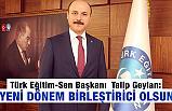 Türk Eğitim Sen Genel Başkanı GEYLAN: Yeni Dönem Birleştirici Olsun