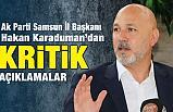 Ak Parti Samsun İl Başkanı Karaduman'dan Kritik Açıklamalar