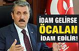 """Destici'den İdam Çıkışı: """"İdam cezası gelirse Öcalan idam edilir"""""""