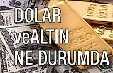 Dolar ve Altın Ne Durumda?