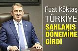 Fuat Köktaş; Türkiye Şahlanış Dönemine Girdi