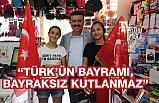 """İshak Taşçı, """"Türk'ün Bayramı, Bayraksız Kutlanmaz"""" dedi"""