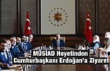 MÜSİAD Cumhurbaşkanı Erdoğan'ı Ziyaret Etti