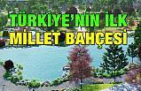 Türkiye'nin İlk Millet Bahçesi
