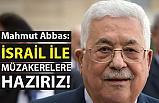 Filistin Devlet Başkanı Abbas; İsrail ile müzakerelere başlamaya hazırız
