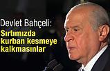 MHP Lideri Devlet Bahçeli; Ayranımızı daha fazla kabartmasınlar!