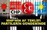 """MHP'nin """"Af Konusu"""" Partilerin Gündeminde"""