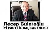 Recep Güleroğlu İyi Parti Samsun İl Başkanı Oldu