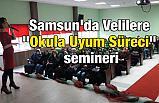 "Samsun'da Velilere ""Okula Uyum Süreci"" semineri"