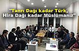 """""""Tanrı Dağı kadar Türk, Hira Dağı kadar Müslümanız"""""""