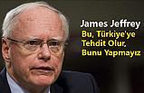 Bu, Türkiye'ye Tehdit Olur, Bunu Yapmayız