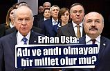 """Erhan Usta; """"Adı ve andı olmayan bir millet olur mu?"""""""