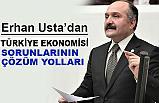 Erhan Usta,  Türkiye Ekonomisindeki sorunların çözümünü Sundu