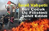 İsrail Vahşeti: Biri Çocuk Üç Filistinli Şehit Edildi