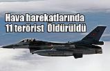 Teröristlere Hava Destekli Operasyonda 11 Terörist Öldürüldü