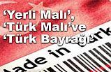 """""""Yerli Malı"""", """"Türk Malı"""" ve Türk Bayrağı"""