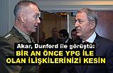Akar, Dunford ile görüştü: YPG İle İlişkilerinizi Kesin