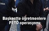 Ankara'da öğretmenlere FETÖ operasyonu