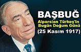 Başbuğ Alparslan Türkeş'in Bugün Doğum Günü