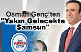 """Başkan Osman Genç ve """"Yakın Gelecekte Samsun"""""""