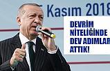 Cumhurbaşkanı Erdoğan; Devrim Niteliğinde Adımlar Attık