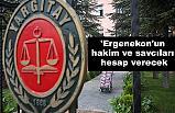 Ergenekon Davasına Bakan Hakim ve Savcılar Hesap Verecek!