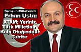 Erhan Usta; ATAM; Yeriniz, Türk Milletinin Kalp Otağındaki Tahttır