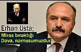 Erhan Usta; Miras bıraktığı dava, namusumuzdur.