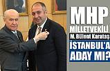 Mehmet Bülent Karataş MHP İstanbul Başkan Adayı mı?