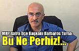 MHP'li Başkan Turna; İyi Parti Neden Meclisi Önerge Yağmuruna Tutuyor?