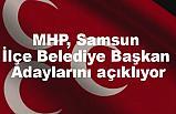 MHP, Samsun İlçe Belediye Başkan Adaylarını açıklıyor