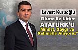 """""""Ölümsüz Lider Atatürk'ü Minnet, Saygı ve Rahmetle Anıyoruz"""""""