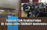 Samsun'da Dr. Yunus Emre TEKİNSOY konferansı