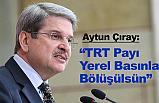 """""""TRT Payı Yerel Basınla Bölüşülsün"""""""
