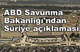 ABD Savunma Bakanlığı'ndan Suriye açıklaması